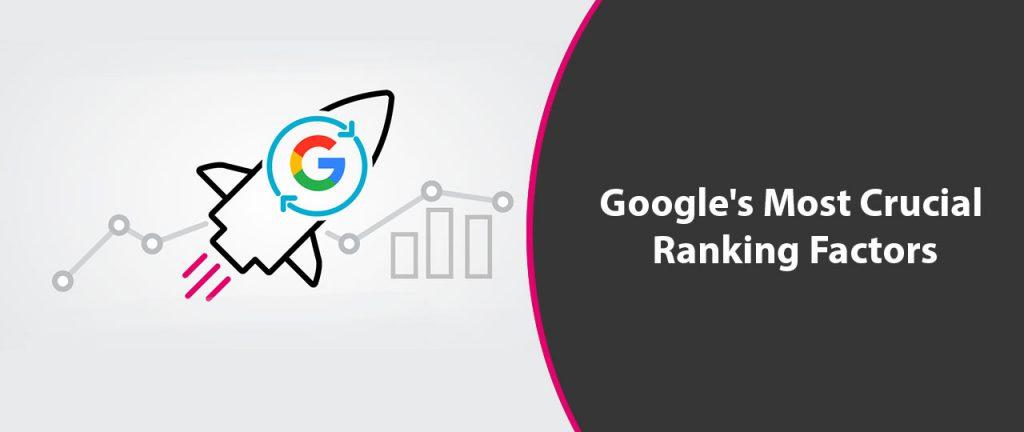 Google's Most Crucial Ranking Factors