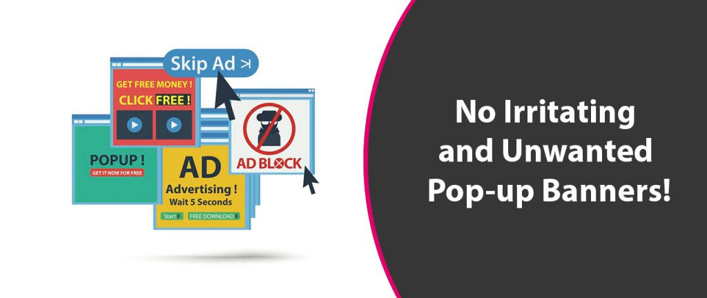 No irritating and unwanted pop-up banners!
