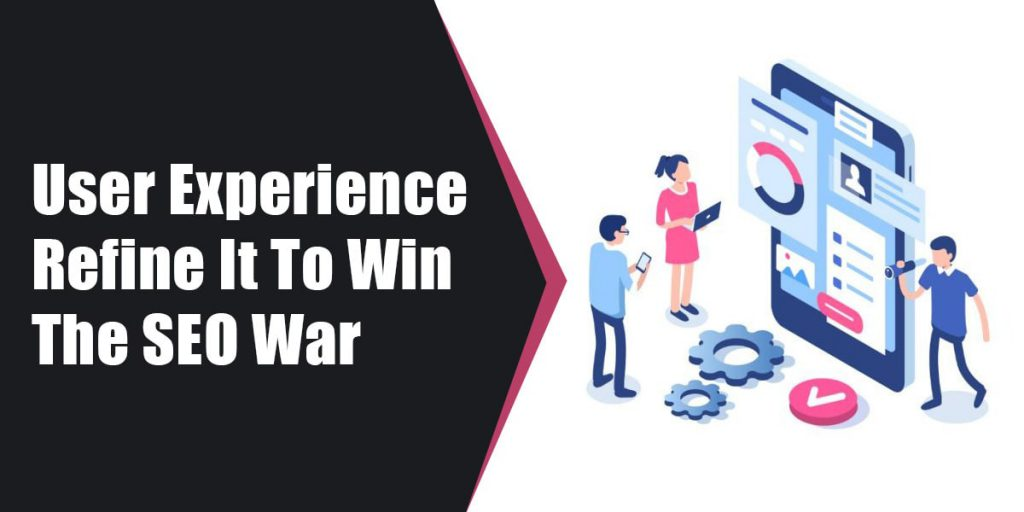 User Experience Refine It To Win The SEO War